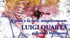 Luigi Quarta, Il gesto e la luce, semplicemente. Galleria Il Melograno, 10-23 novembre 2012