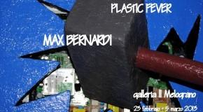 Max Bernardi, Plastic Fever, al Melograno (23/02 – 05/03)