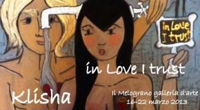 In love I trust, personale di Klisha (Roberta Giallo) alla galleria Il Melograno, Livorno 16/03- 22/03