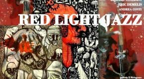 RED LIGHT JAZZ .Andrea Conti, Eric Demelis, Richard Tisserant, Claudio Calvetti, galleria Il Melograno Livorno (20/04 – 02/05)