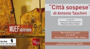 Antonio Taschini, personale alla MUEF Arstudio, Roma (26/06 – 05/07)