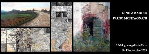 GINO AMADDIO E IVANO MONTAGNANI – bipersonale alla galleria Il Melograno – (09/11 – 15/11)