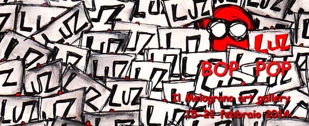 LUZ – BOP POP – personale alla galleria Il Melograno – Livorno – (15/02 – 21/02)