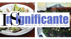 NICOLA PISCOPO – INSIGNIFICANTE – mostra personale alla Galleria Il Melograno – Livorno – 29/03 – 04/04