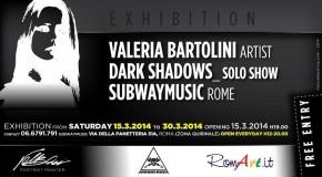 VALERIA BARTOLINI – DARK SHADOW – SUBWAYMUSIC ROMA – (15/03 – 30/03)