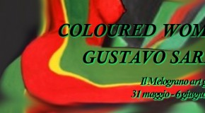 GUSTAVO SARNO – COLOURED WOMEN – mostra personale alla galleria Il Melograno – 31/05 – 06/06