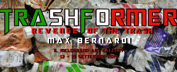 Massimo Bernardi Trashformer (Revenge of the Trash) Il Melograno galleria d'arte 13/09 – 19/09