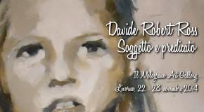 Davide Robert Ross – Soggetto e predicato – Il Melograno Art Gallery – 22/11 – 28/11