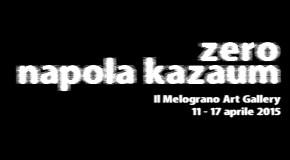 Napola Kazaum – Zero – Il Melograno Art Gallery – Livorno – 11/04 – 17/04