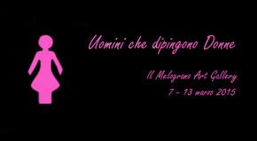 Uomini che dipingono donne – Il Melograno galleria d'arte – Livorno – 07/03 – 13/03