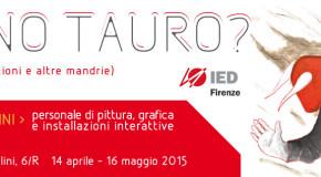 Luca Serasini Mi, No Tauro? – Istituto Europeo di Design – Firenze – 14/04 – 16/05