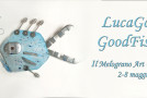LucaGood – GoodFishes – Il Melograno Art Gallery – Livorno 02/05 – 08/05