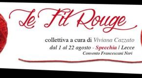 Le Fil Rouge – a cura di Viviana Cazzato – Specchia (Lecce) – 01/08 – 22/08