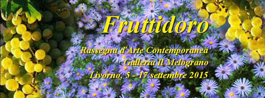 Fruttidoro 2015 Rassegna Arte Livorno Il Melograno