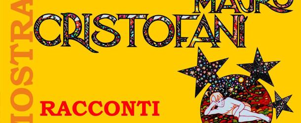 Mauro Cristofani – Racconti Fantastici – Il Melograno Art Gallery – Livorno – 19/09 – 25/09