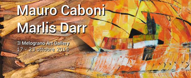 Mauro Caboni e Marlis Darr – Il Melograno art Gallery – Livorno – 17/10 – 23/10