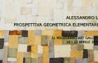 Alessandro L. – PROSPETTIVA GEOMETRICA ELEMENTARE – Il Melograno Art Gallery – 16/04 – 22/04