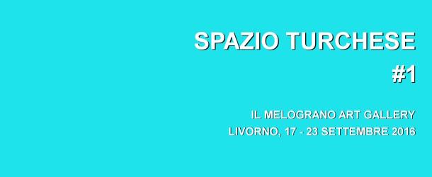 Spazio Turchese #1 – Il Melograno Art Gallery – Livorno – 17/09 – 23/09