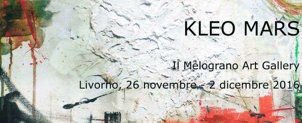 Kleo Mars – Il Vincitore de La Quadrata 2016 – Il Melograno Art Gallery – 26/11 – 02/12