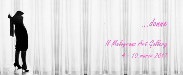 …donne… collettiva al femminile alla galleria Il Melograno