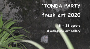 'TONDA party – fresh art 2020 – Il Melograno