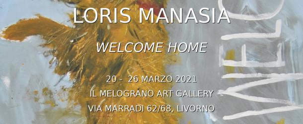 Loris Manasia – Welcome home – Mostra al Melograno